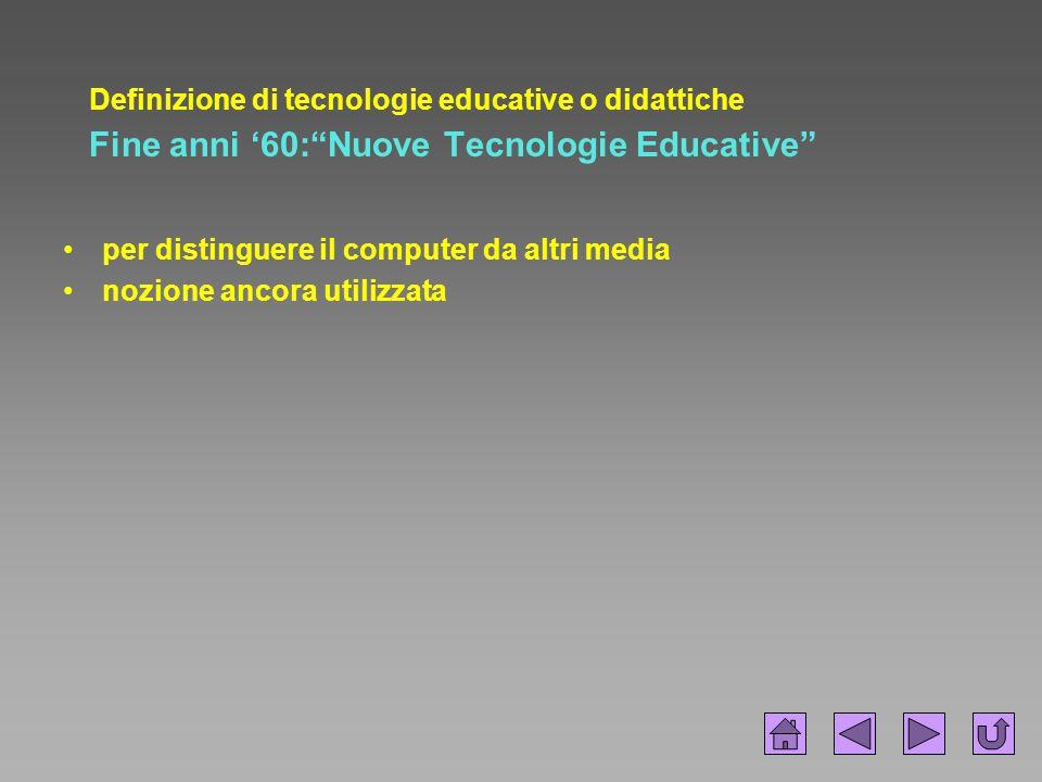 Definizione di tecnologie educative o didattiche Fine anni '60: Nuove Tecnologie Educative