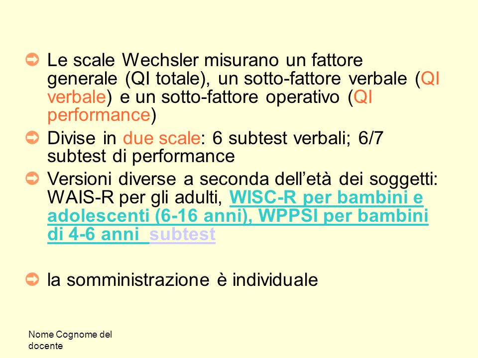 Divise in due scale: 6 subtest verbali; 6/7 subtest di performance