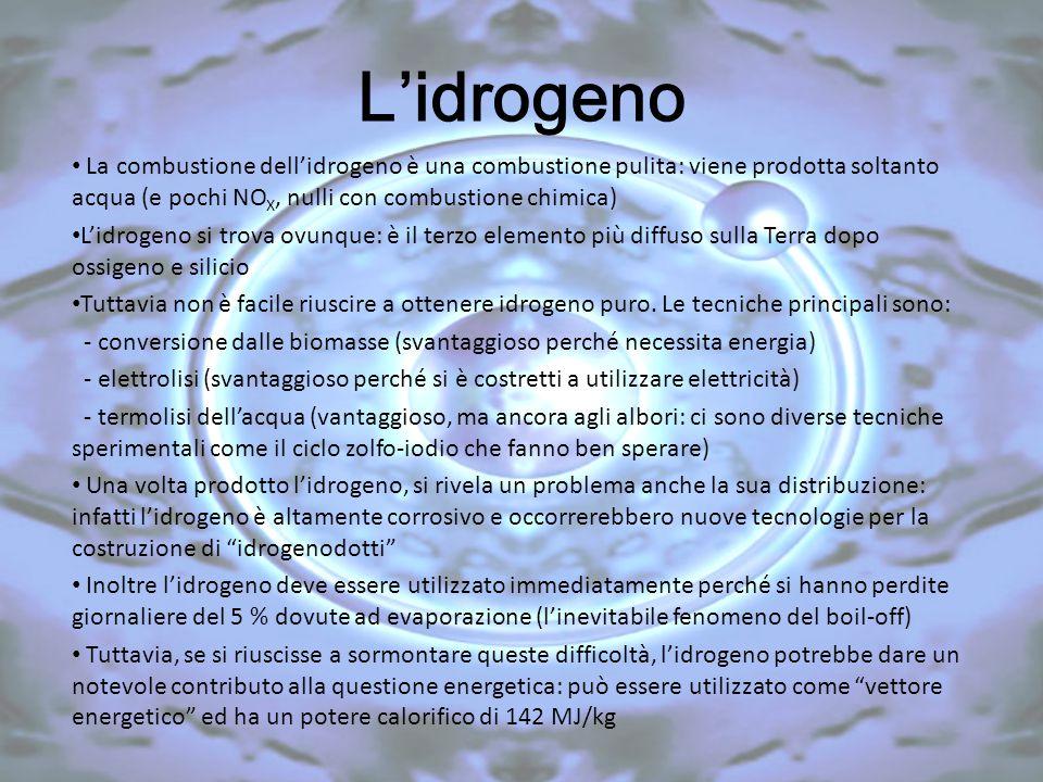 L'idrogeno La combustione dell'idrogeno è una combustione pulita: viene prodotta soltanto acqua (e pochi NOX, nulli con combustione chimica)