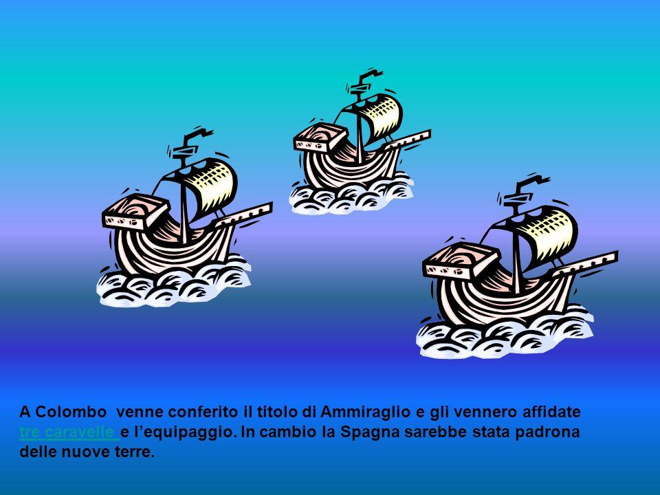 A Colombo venne conferito il titolo di Ammiraglio e gli vennero affidate tre caravelle e l'equipaggio.