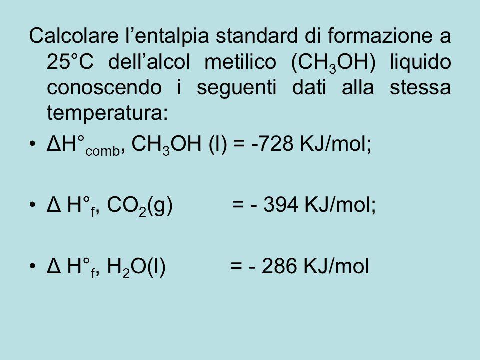 Calcolare l'entalpia standard di formazione a 25°C dell'alcol metilico (CH3OH) liquido conoscendo i seguenti dati alla stessa temperatura:
