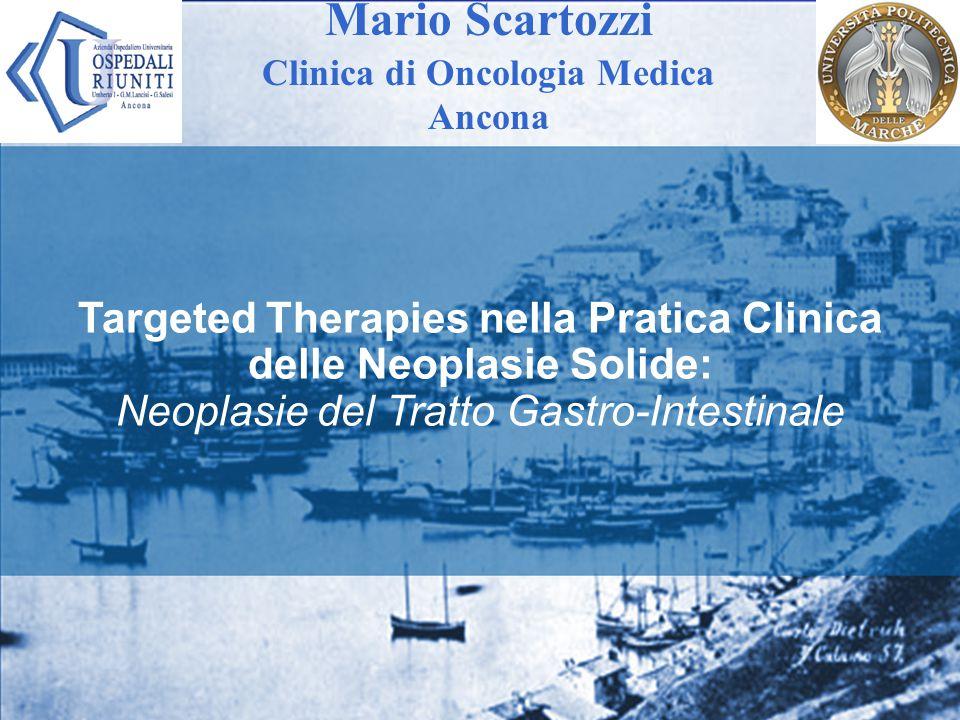 Mario Scartozzi Clinica di Oncologia Medica. Ancona. Targeted Therapies nella Pratica Clinica delle Neoplasie Solide: