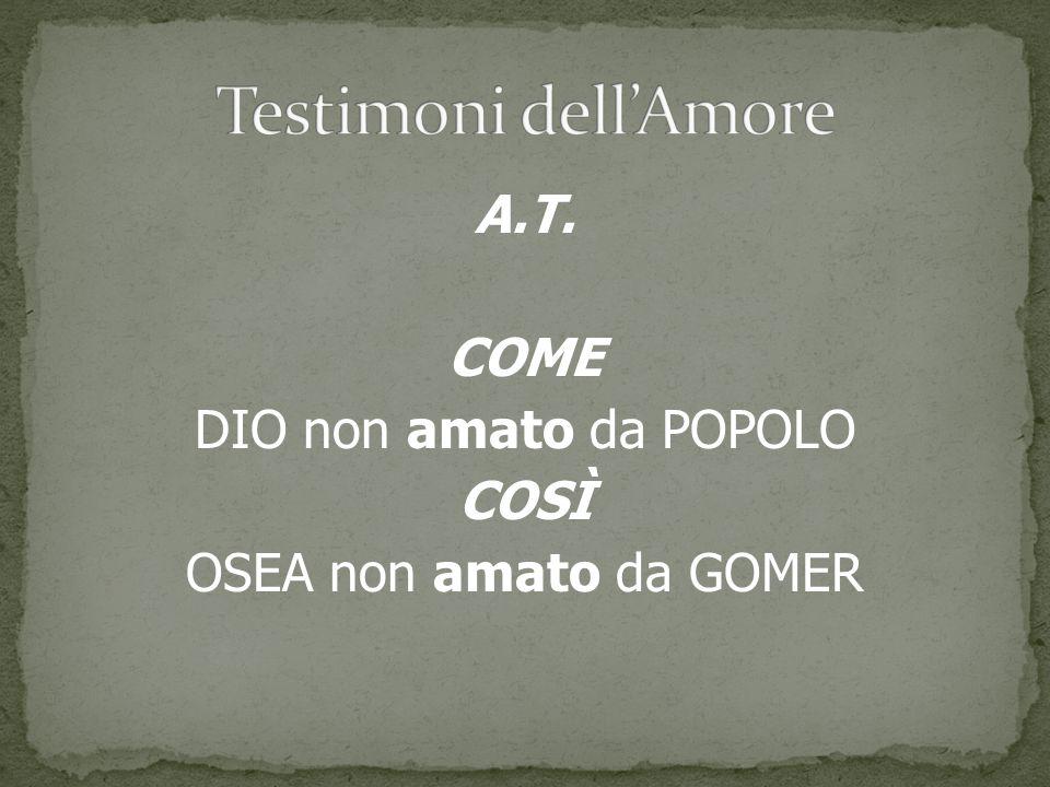 Testimoni dell'Amore A.T. COME DIO non amato da POPOLO COSÌ