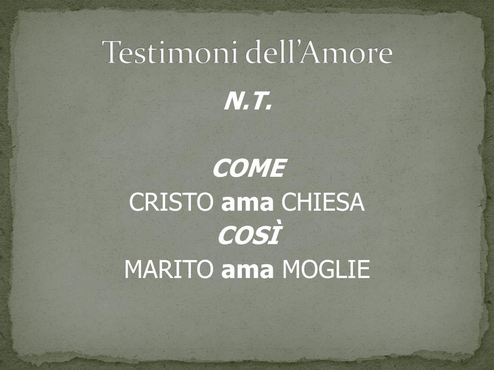 Testimoni dell'Amore N.T. COME CRISTO ama CHIESA COSÌ