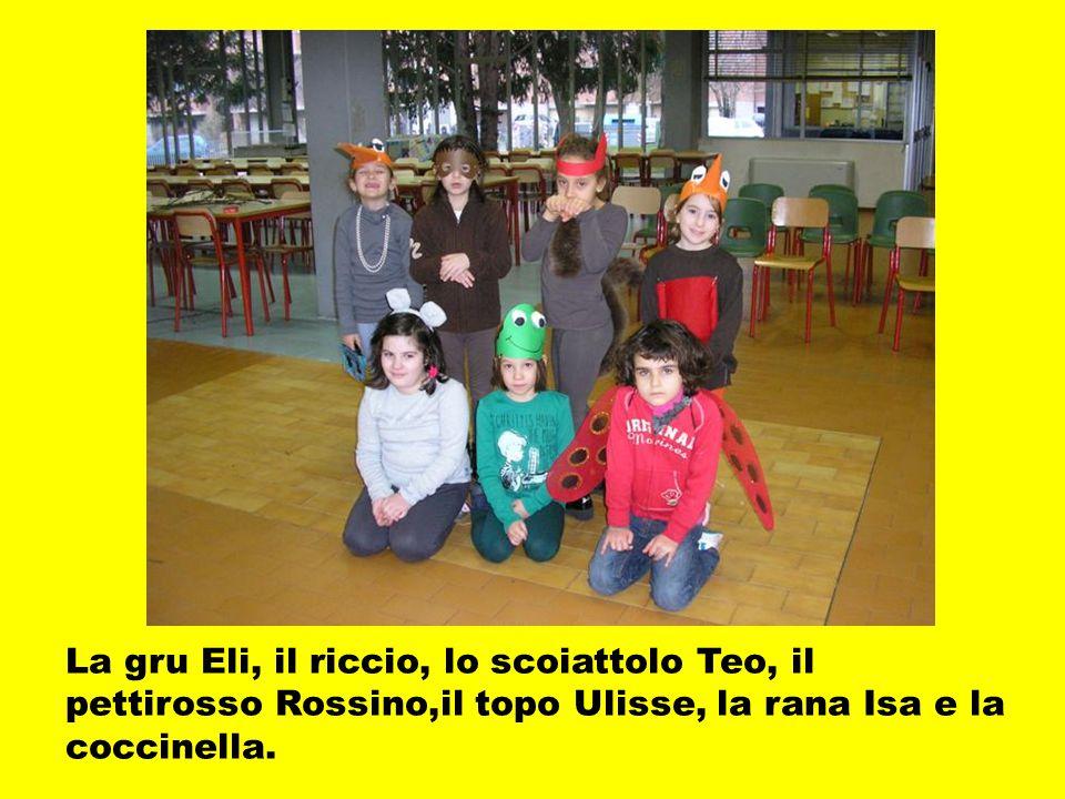 La gru Eli, il riccio, lo scoiattolo Teo, il pettirosso Rossino,il topo Ulisse, la rana Isa e la coccinella.
