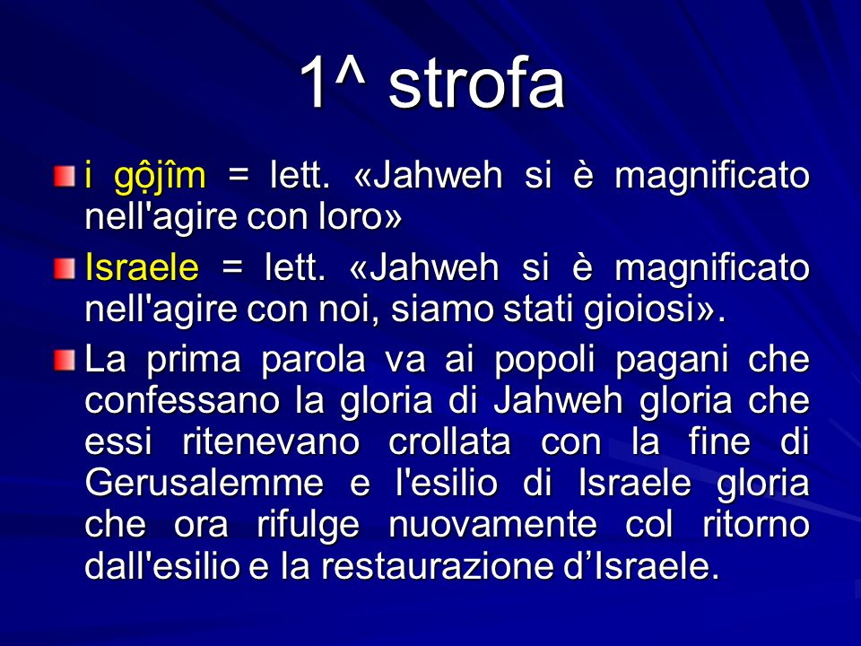 1^ strofa i gộjîm = lett. «Jahweh si è magnificato nell agire con loro»