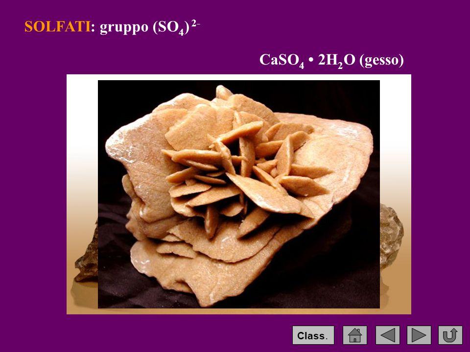SOLFATI: gruppo (SO4) 2- CaSO4 • 2H2O (gesso) Class.