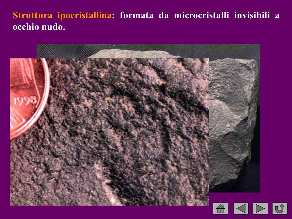 Struttura ipocristallina: formata da microcristalli invisibili a occhio nudo.