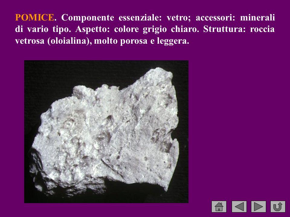 POMICE. Componente essenziale: vetro; accessori: minerali di vario tipo.