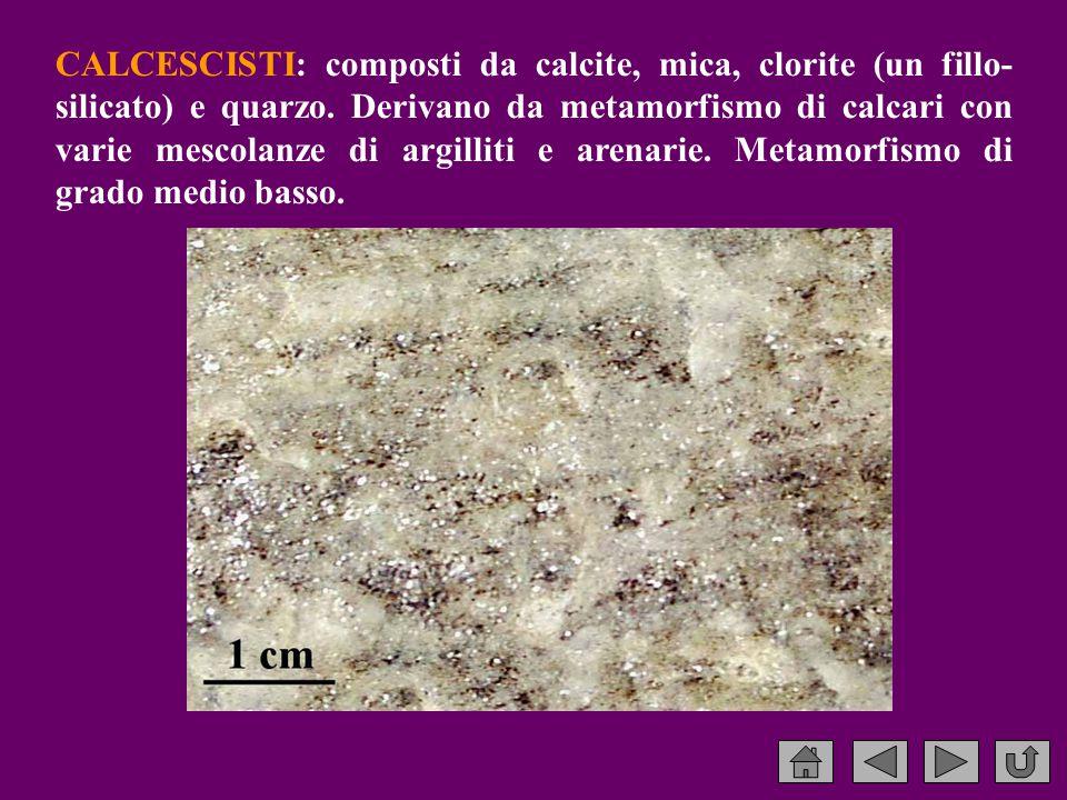 CALCESCISTI: composti da calcite, mica, clorite (un fillo-silicato) e quarzo.