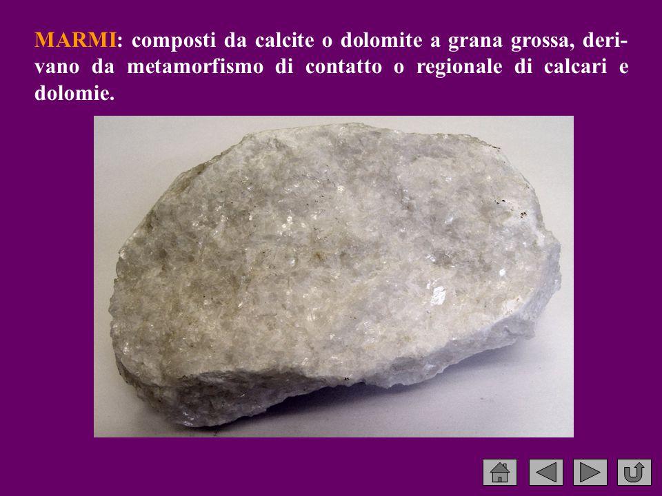 MARMI: composti da calcite o dolomite a grana grossa, deri-vano da metamorfismo di contatto o regionale di calcari e dolomie.