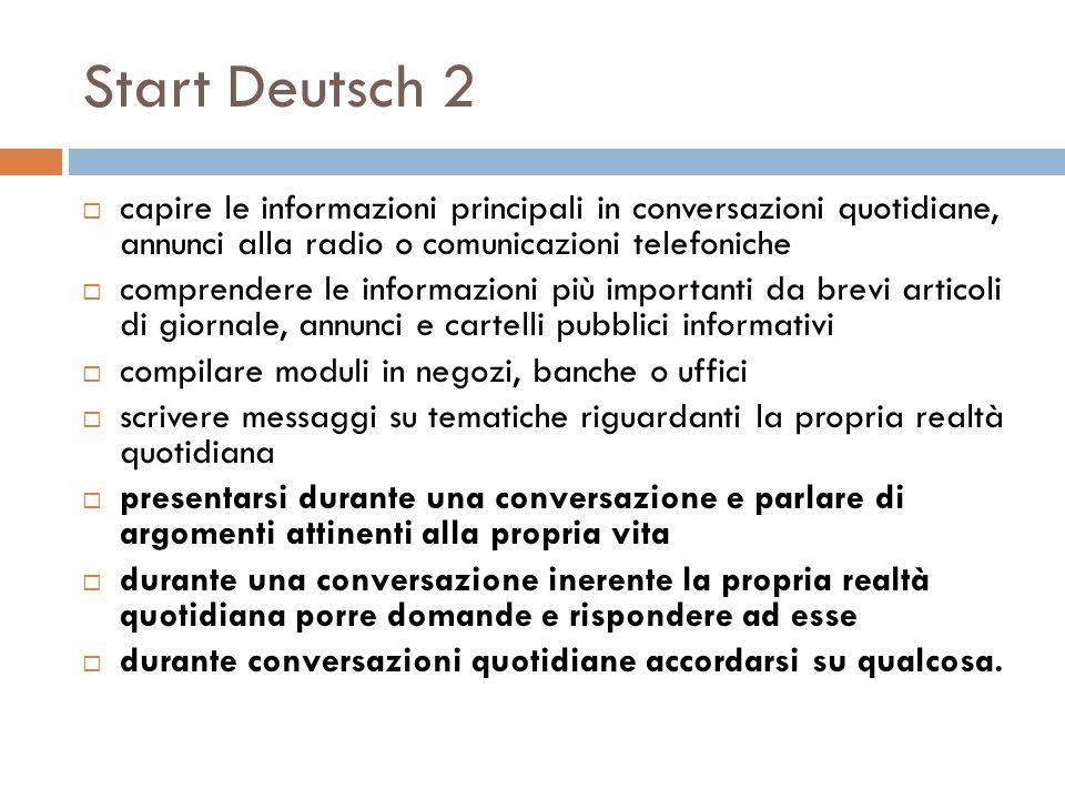 Start Deutsch 2 capire le informazioni principali in conversazioni quotidiane, annunci alla radio o comunicazioni telefoniche.