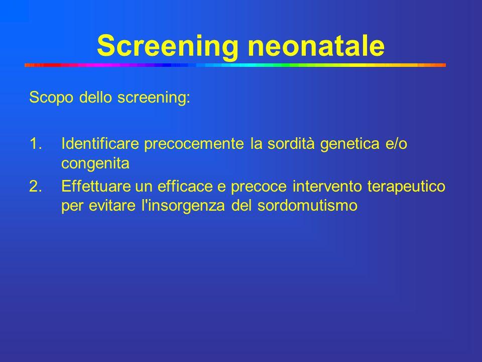 Screening neonatale Scopo dello screening: