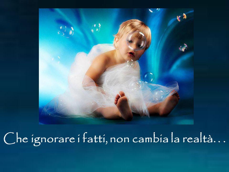 Che ignorare i fatti, non cambia la realtà. . .