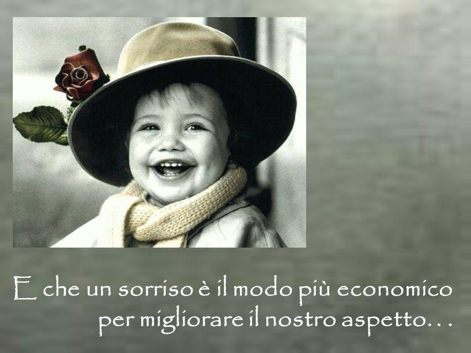 E che un sorriso è il modo più economico