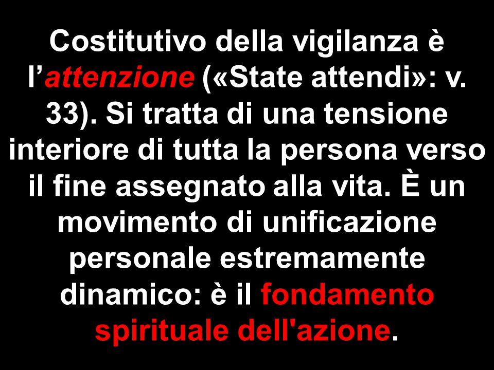 Costitutivo della vigilanza è l'attenzione («State attendi»: v. 33)