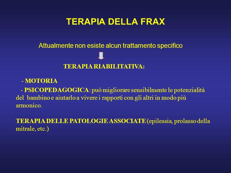 TERAPIA DELLA FRAX Attualmente non esiste alcun trattamento specifico