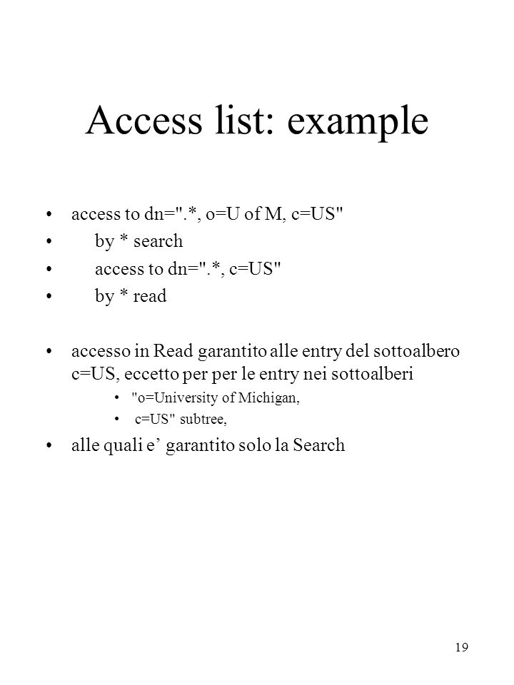 Access list: example access to dn= .*, o=U of M, c=US by * search