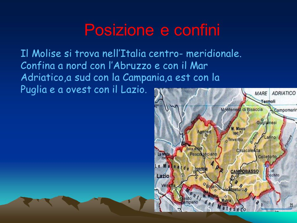 Il Molise si trova nell'Italia centro- meridionale.