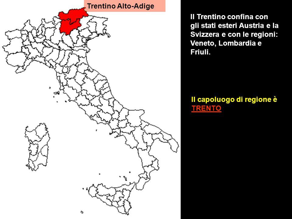 Trentino Alto-Adige Il Trentino confina con gli stati esteri Austria e la Svizzera e con le regioni: Veneto, Lombardia e Friuli.