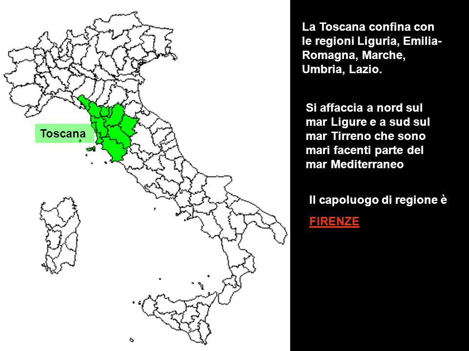 La Toscana confina con le regioni Liguria, Emilia-Romagna, Marche, Umbria, Lazio.