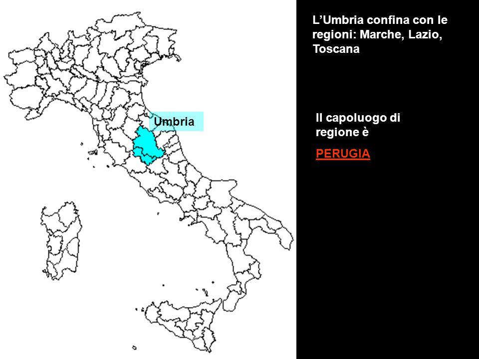 L'Umbria confina con le regioni: Marche, Lazio, Toscana