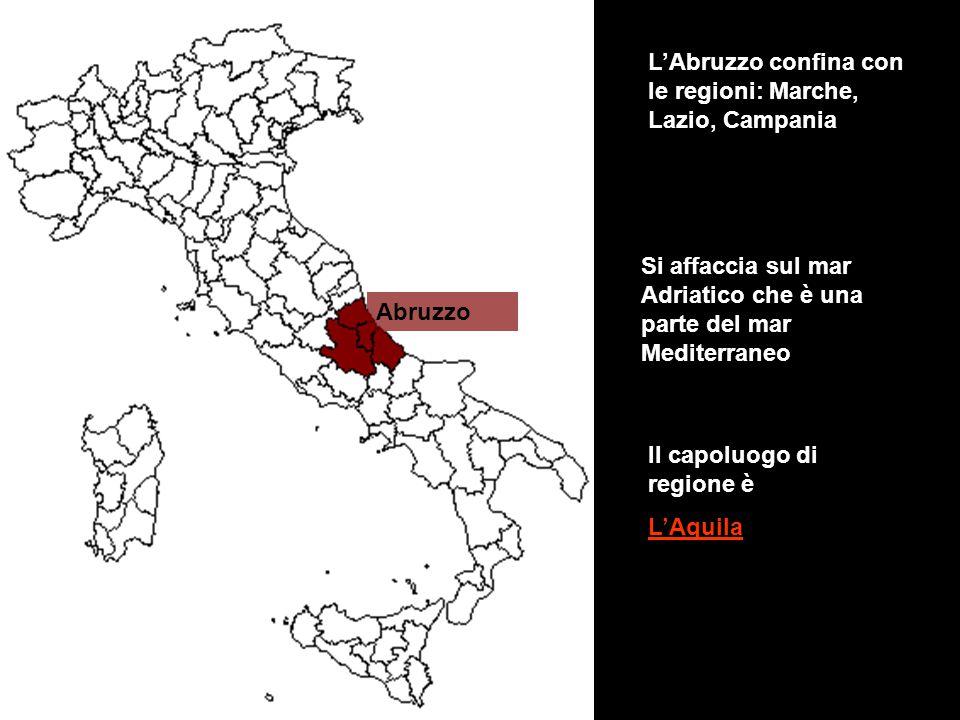 L'Abruzzo confina con le regioni: Marche, Lazio, Campania