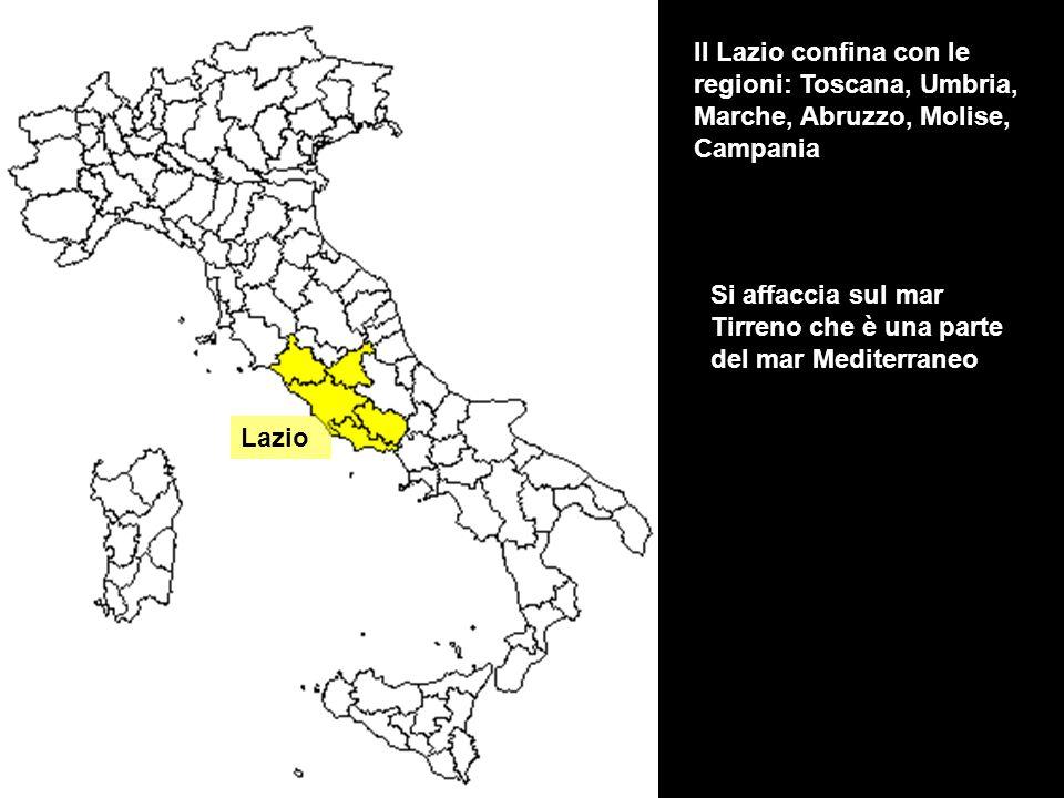 Il Lazio confina con le regioni: Toscana, Umbria, Marche, Abruzzo, Molise, Campania