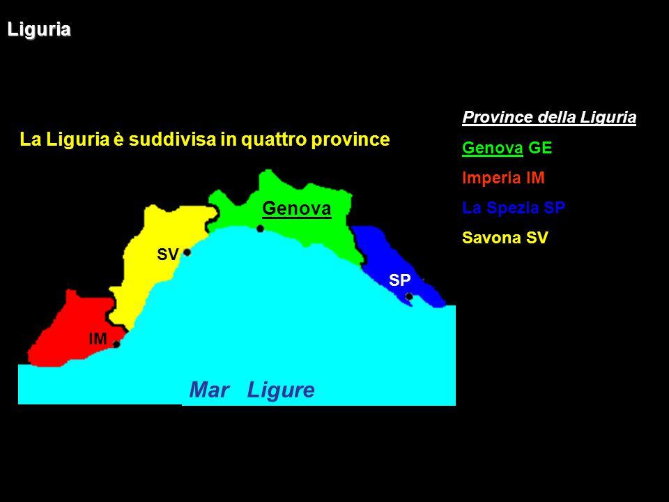 Mar Ligure Liguria La Liguria è suddivisa in quattro province Genova