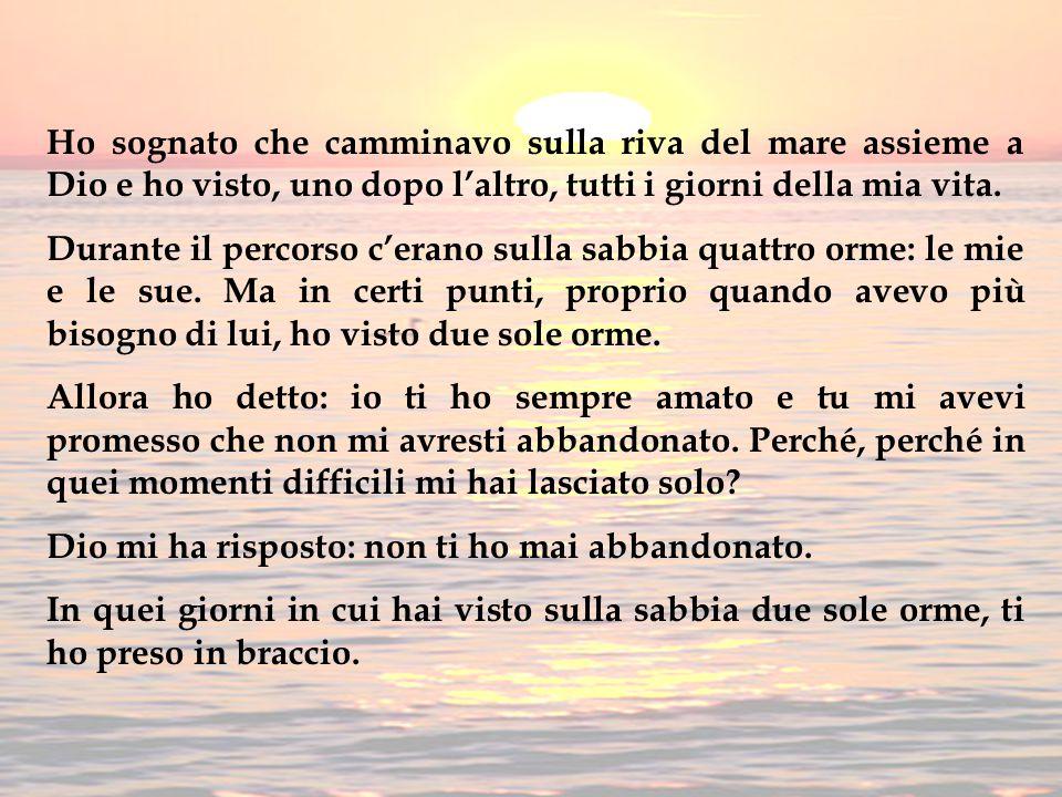 Ho sognato che camminavo sulla riva del mare assieme a Dio e ho visto, uno dopo l'altro, tutti i giorni della mia vita.
