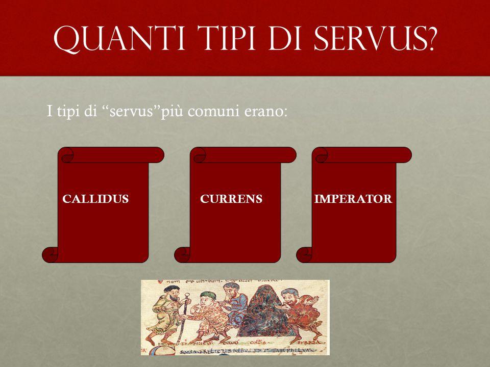 QUANTI TIPI DI SERVUS I tipi di servus più comuni erano: CALLIDUS