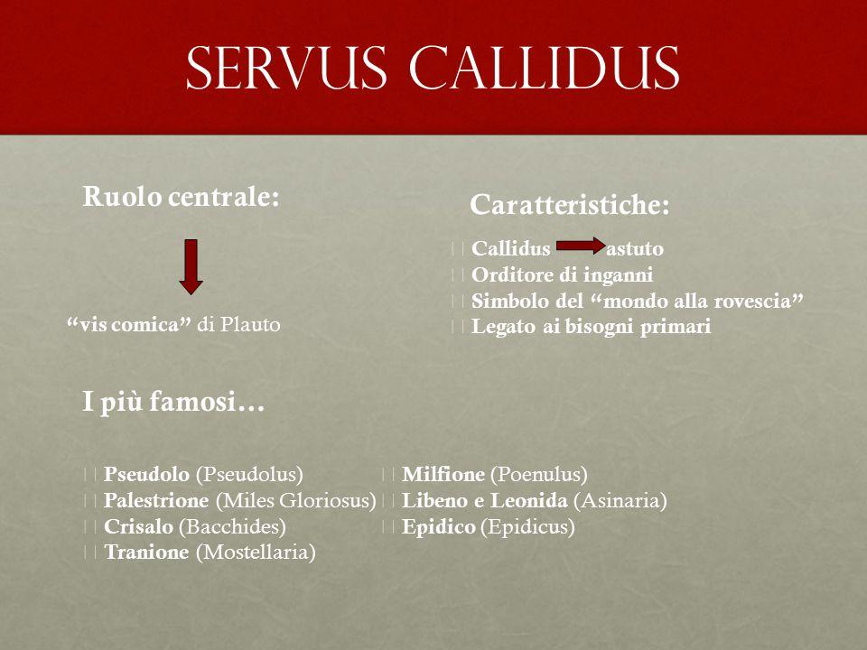 SERVUS CALLIDUS Ruolo centrale: Caratteristiche: I più famosi…