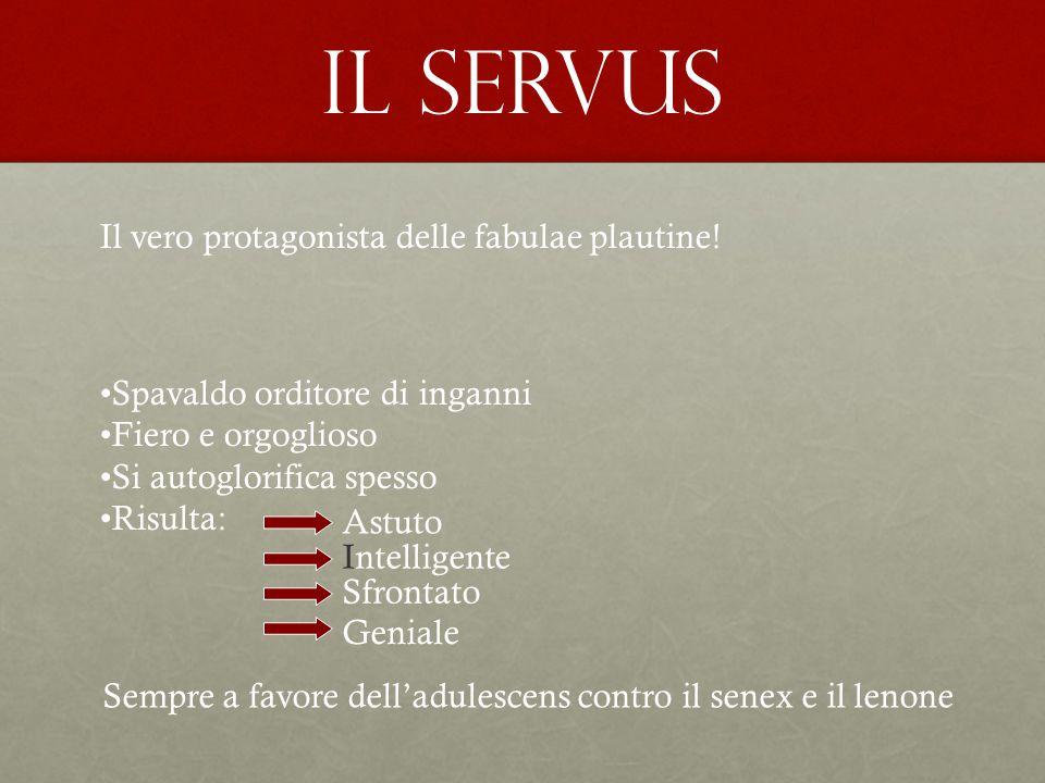Il servus Il vero protagonista delle fabulae plautine!