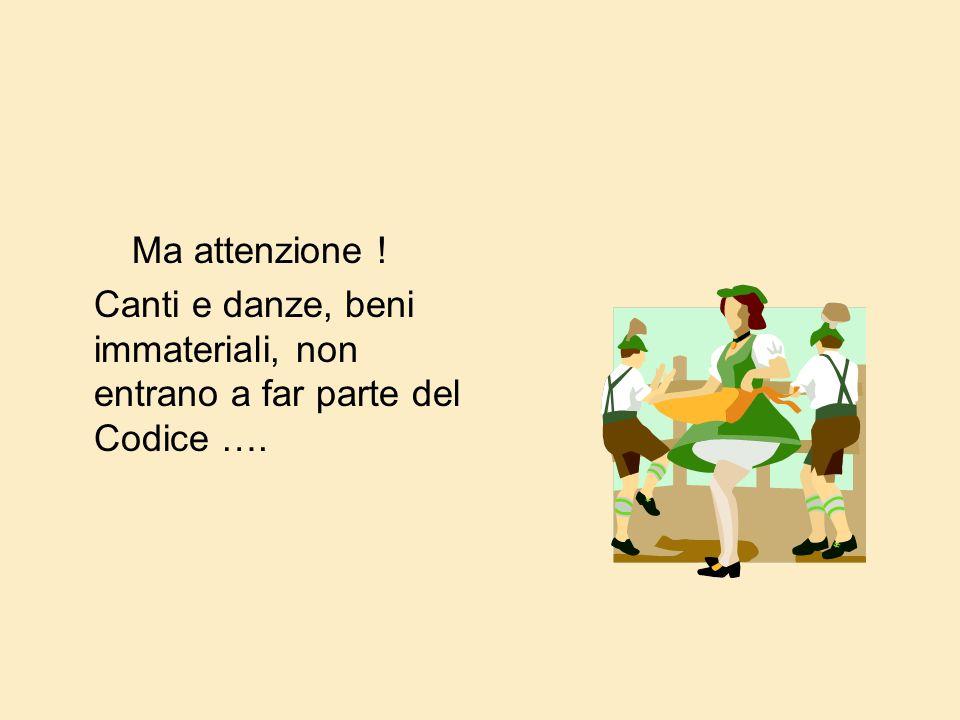 Ma attenzione ! Canti e danze, beni immateriali, non entrano a far parte del Codice ….