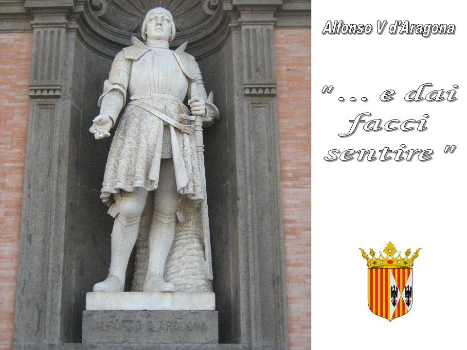 Alfonso V d Aragona ... e dai facci sentire