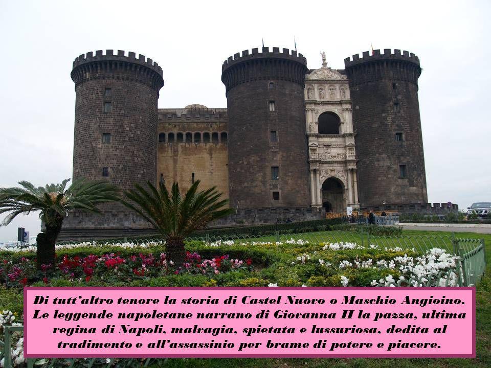 Di tutt'altro tenore la storia di Castel Nuovo o Maschio Angioino