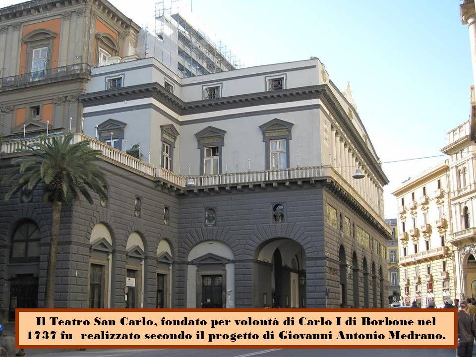 Il Teatro San Carlo, fondato per volontà di Carlo I di Borbone nel 1737 fu realizzato secondo il progetto di Giovanni Antonio Medrano.