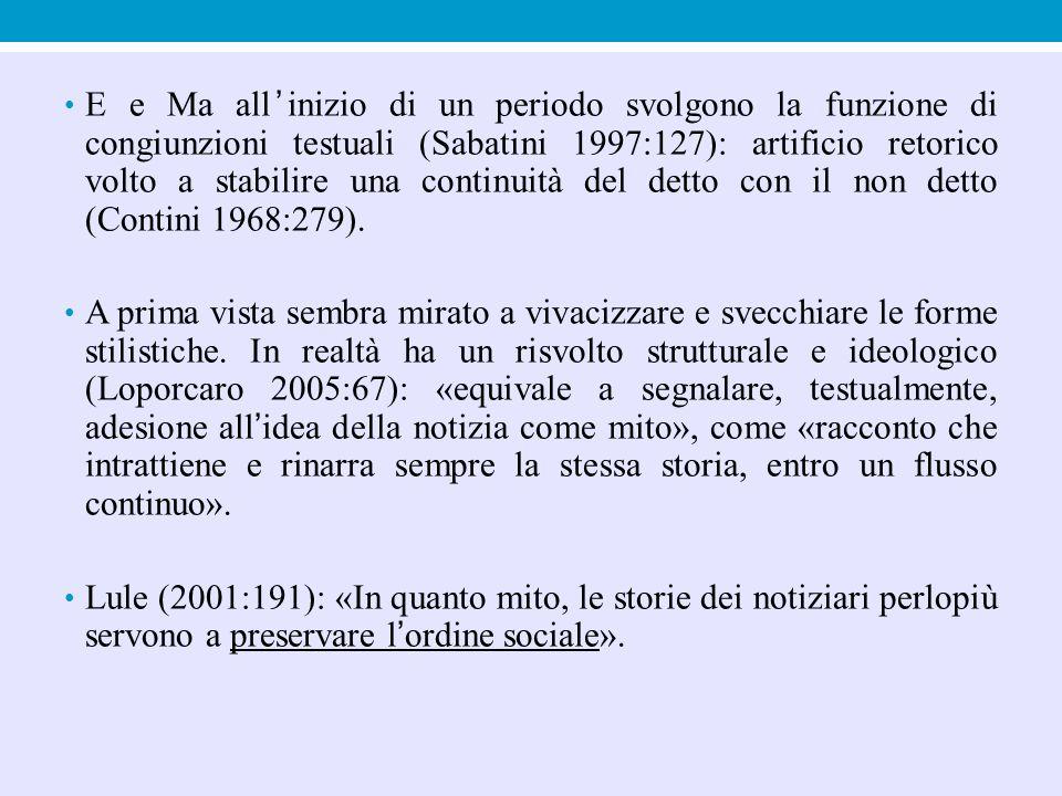 E e Ma all'inizio di un periodo svolgono la funzione di congiunzioni testuali (Sabatini 1997:127): artificio retorico volto a stabilire una continuità del detto con il non detto (Contini 1968:279).