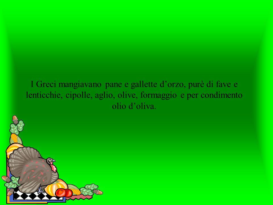 I Greci mangiavano pane e gallette d'orzo, purè di fave e lenticchie, cipolle, aglio, olive, formaggio e per condimento olio d'oliva.