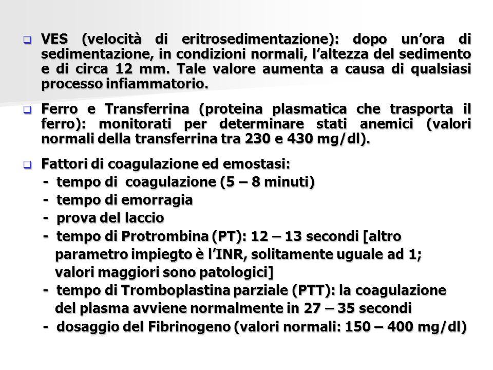VES (velocità di eritrosedimentazione): dopo un'ora di sedimentazione, in condizioni normali, l'altezza del sedimento e di circa 12 mm. Tale valore aumenta a causa di qualsiasi processo infiammatorio.