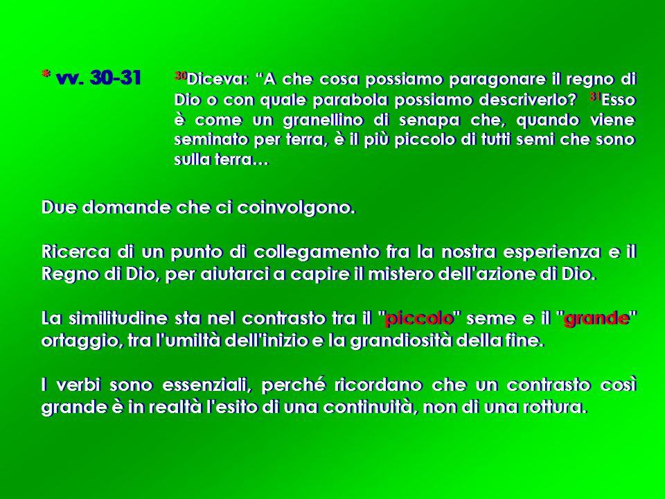 vv. 30-31. 30Diceva: A che cosa possiamo paragonare il regno di