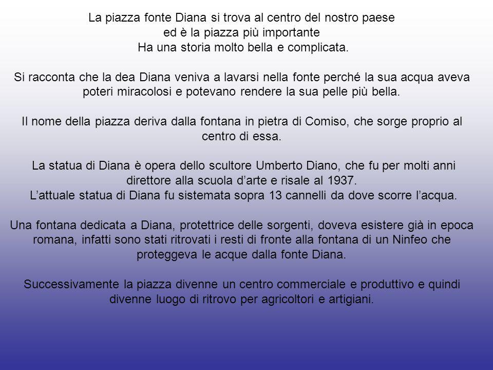 La piazza fonte Diana si trova al centro del nostro paese