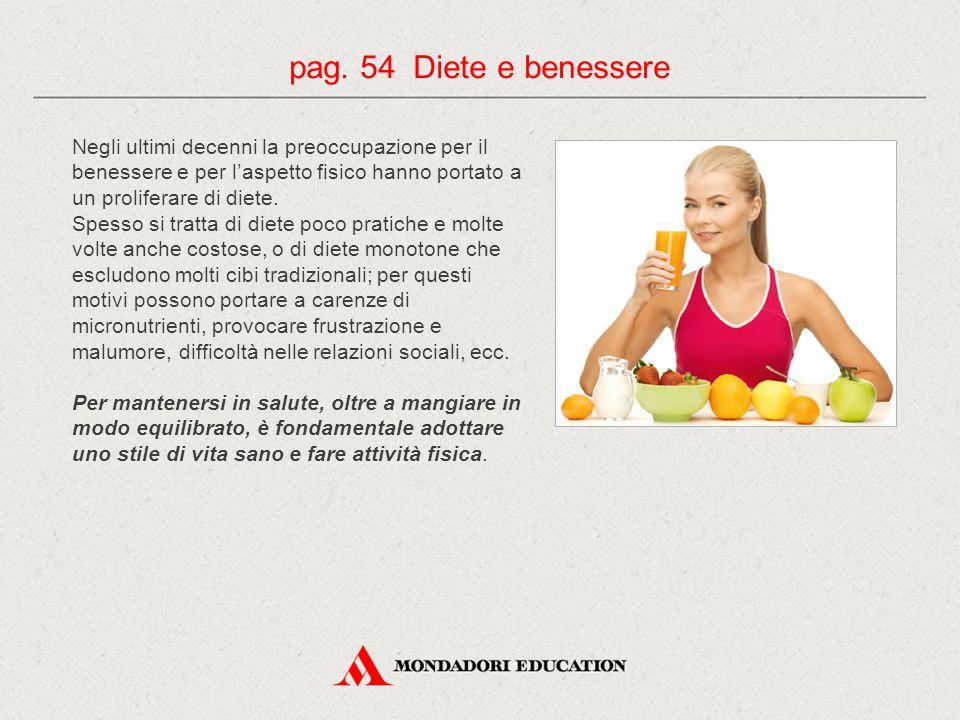 pag. 54 Diete e benessere Negli ultimi decenni la preoccupazione per il benessere e per l'aspetto fisico hanno portato a un proliferare di diete.