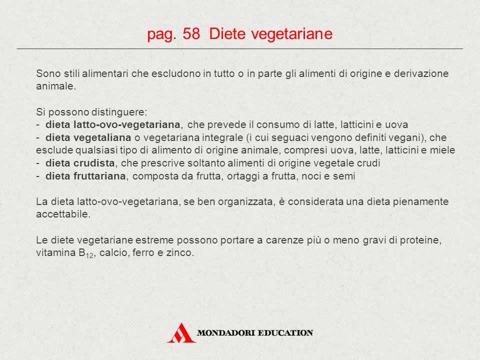 pag. 58 Diete vegetariane Sono stili alimentari che escludono in tutto o in parte gli alimenti di origine e derivazione animale.