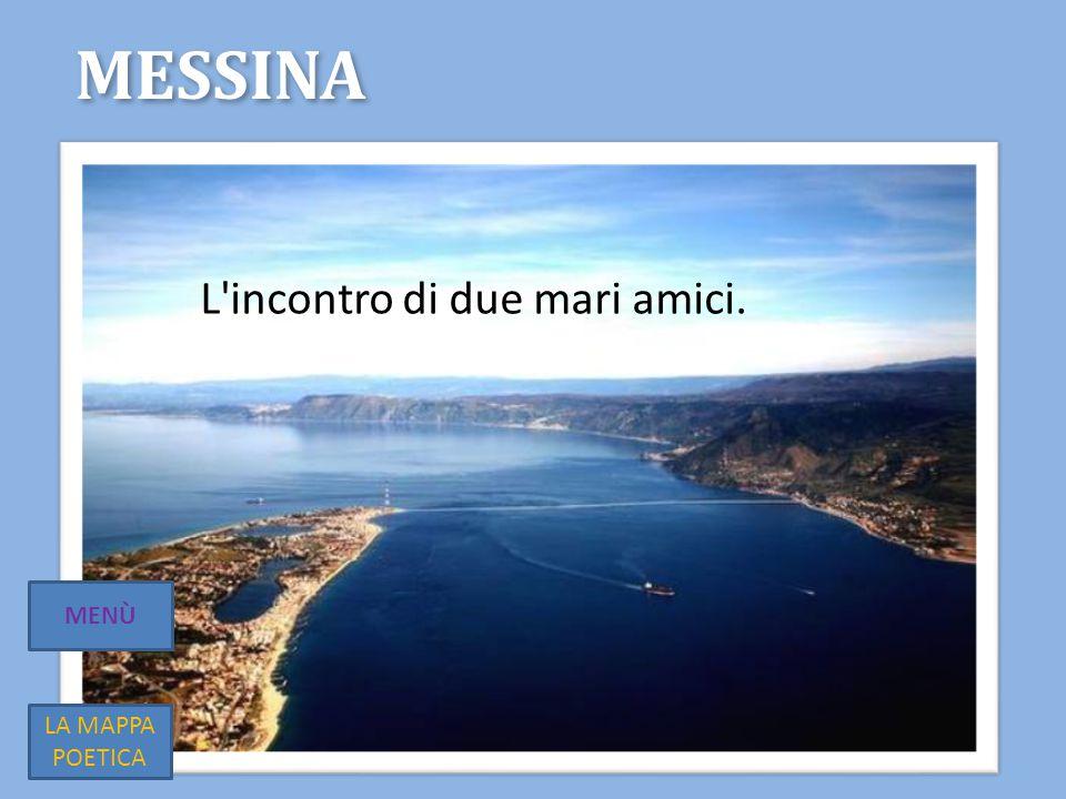 Messina L incontro di due mari amici. MENÙ LA MAPPA POETICA