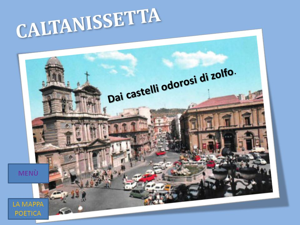 Caltanissetta Dai castelli odorosi di zolfo. MENÙ LA MAPPA POETICA
