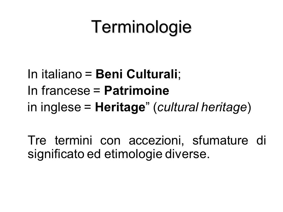 Terminologie In italiano = Beni Culturali; In francese = Patrimoine
