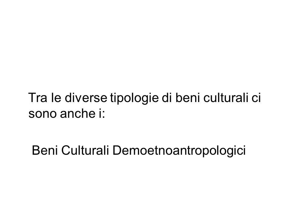 Tra le diverse tipologie di beni culturali ci sono anche i: