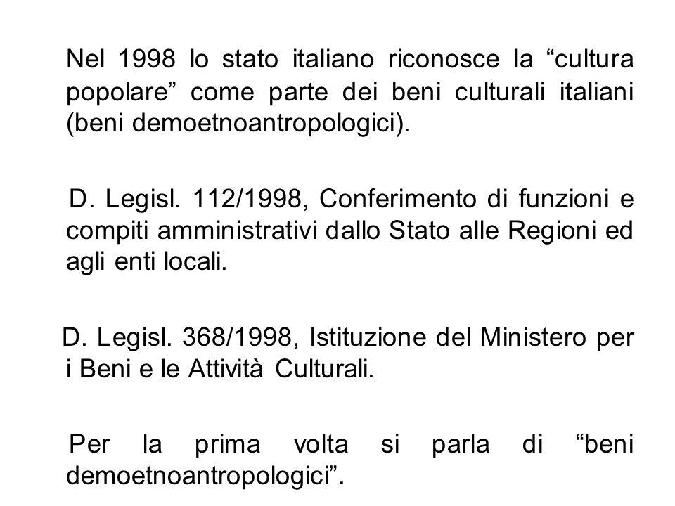 Nel 1998 lo stato italiano riconosce la cultura popolare come parte dei beni culturali italiani (beni demoetnoantropologici).