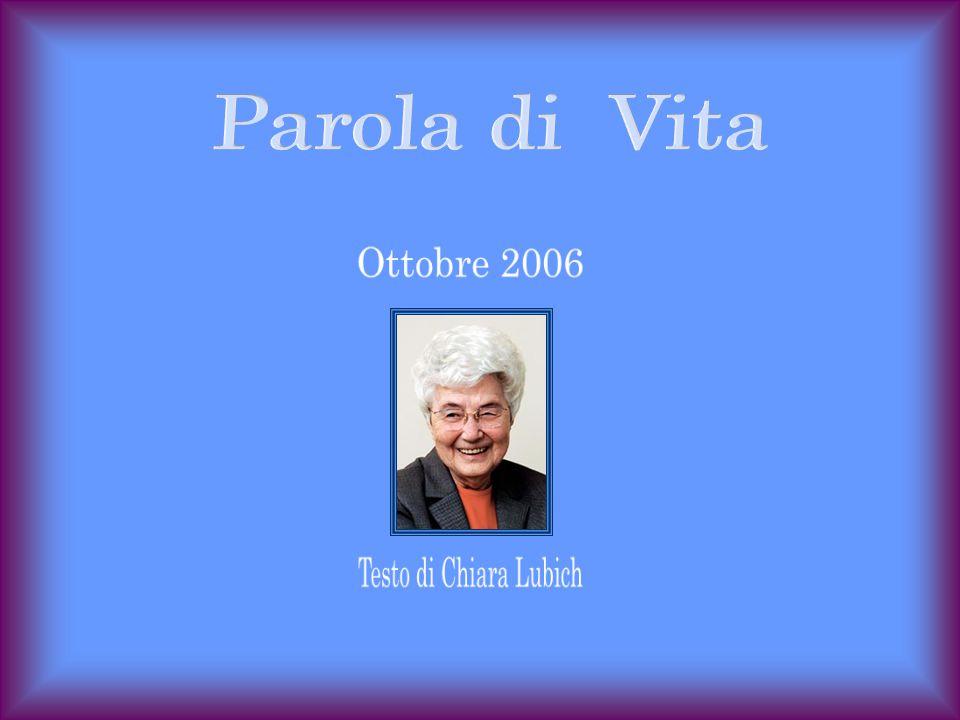 Parola di Vita Ottobre 2006 Testo di Chiara Lubich